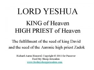 LORD YESHUA KING of Heaven HIGH PRIEST of