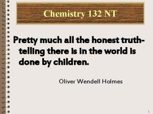 Chemistry 132 NT Pretty much all the honest