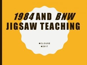 1984 AND BNW JIGSAW TEACHING n CLOUSE n