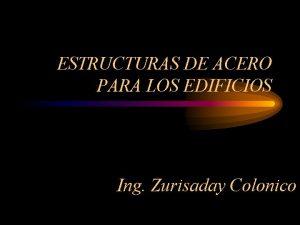 ESTRUCTURAS DE ACERO PARA LOS EDIFICIOS Ing Zurisaday