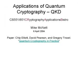 Applications of Quantum Cryptography QKD CS 551851 CRyptography