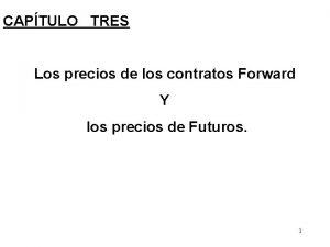 CAPTULO TRES Los precios de los contratos Forward