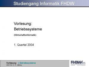 Studiengang Informatik FHDW Vorlesung Betriebssysteme Wirtschaftsinformatik 1 Quartal