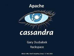 Apache Gary Dusbabek Rackspace Silicon Valley Cloud Computing