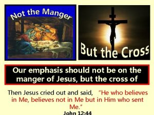 Our emphasis should not be on the manger