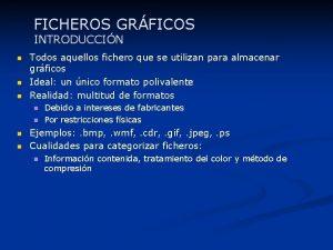 FICHEROS GRFICOS INTRODUCCIN n n n Todos aquellos