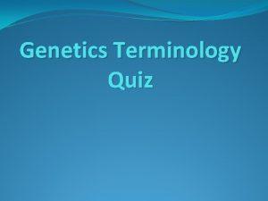 Genetics Terminology Quiz Genetics Terminology Dominant trait which