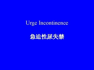 Urge Incontinence Urge urinary incontinence UUI is defined