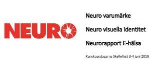 Neuro varumrke Neuro visuella identitet Neurorapport Ehlsa Kunskapsdagarna