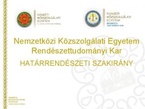 Nemzetkzi Kzszolglati Egyetem Rendszettudomnyi Kar HATRRENDSZETI SZAKIRNY Elrhetsg