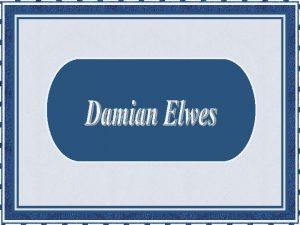 Damian Elwes nasceu em Londres Inglaterra em 10