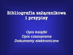 Bibliografia zacznikowa i przypisy Opis ksiki Opis czasopisma