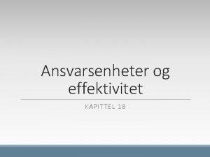 Ansvarsenheter og effektivitet KAPITTEL 18 Fremveksten av det