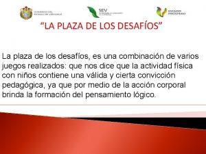 LA PLAZA DE LOS DESAFOS La plaza de