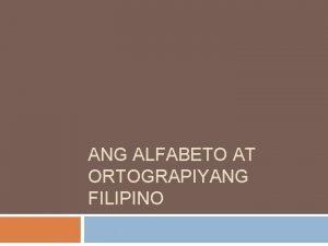 ANG ALFABETO AT ORTOGRAPIYANG FILIPINO Ang Alibata 17