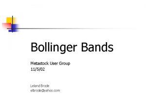Bollinger Bands Metastock User Group 11502 Leland Brode