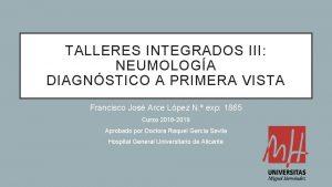 TALLERES INTEGRADOS III NEUMOLOGA DIAGNSTICO A PRIMERA VISTA