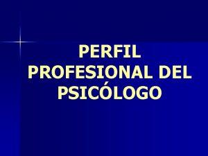 PERFIL PROFESIONAL DEL PSICLOGO COMISIN DE PERFIL PROFESIONAL