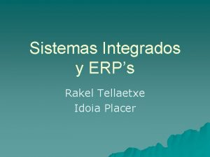Sistemas Integrados y ERPs Rakel Tellaetxe Idoia Placer