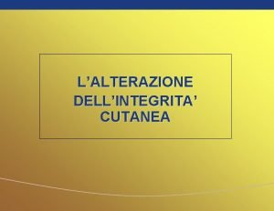 LALTERAZIONE DELLINTEGRITA CUTANEA 2 Lesioni cutanee Alterazioni dellintegrit