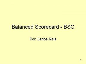 Balanced Scorecard BSC Por Carlos Reis 1 1