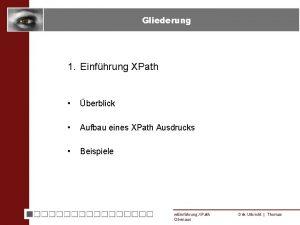 Gliederung 1 Einfhrung XPath berblick Aufbau eines XPath