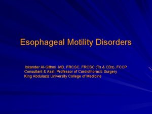 Esophageal Motility Disorders Iskander AlGithmi MD FRCSC Ts