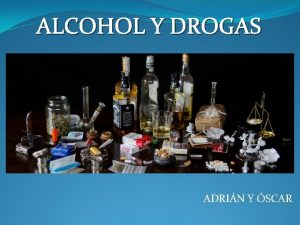 ALCOHOL Y DROGAS ADRIN Y SCAR Tipos de