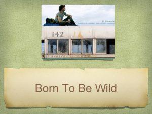 Born To Be Wild The Wild Man Himself