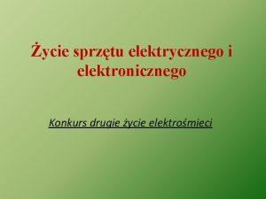 ycie sprztu elektrycznego i elektronicznego Konkurs drugie ycie