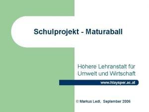 Schulprojekt Maturaball Hhere Lehranstalt fr Umwelt und Wirtschaft