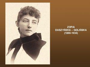 ZOFIA DASZYSKA GOLISKA 1860 1934 Zofia DaszyskaGoliska 1860