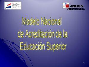 1 La Agencia Nacional de Evaluacin y Acreditacin