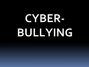 CYBERBULLYING RECAP What is Bullying Bullying is intentional