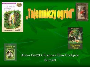 Autor ksiki Frances Eliza Hodgson Burnett Spis treci