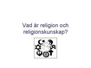 Vad r religion och religionskunskap Vad r religion