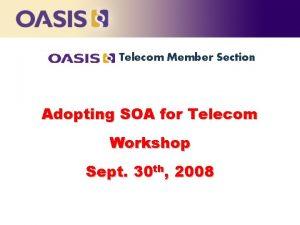 Telecom Member Section Adopting SOA for Telecom Workshop