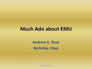 Much Ado about EMU Andrew K Rose Berkeley