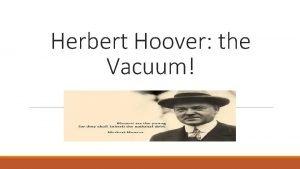 Herbert Hoover the Vacuum Plan 1 for Hoover