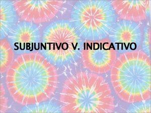 SUBJUNTIVO V INDICATIVO El Subjuntivo en Clusulas Sustantivas