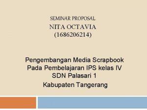 SEMINAR PROPOSAL NITA OCTAVIA 1686206214 Pengembangan Media Scrapbook