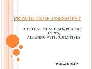 PRINCIPLES OF ASSESSMENT GENERAL PRINCIPLES PURPOSE TYPES ALIGNING