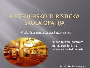HOTELIJERSKO TURISTIKA KOLA OPATIJA Praktina nastava za trei