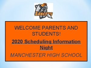 WELCOME PARENTS AND STUDENTS 2020 Scheduling Information Night