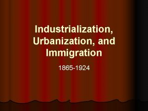 Industrialization Urbanization and Immigration 1865 1924 Industrial Growth