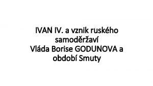 IVAN IV a vznik ruskho samodrav Vlda Borise