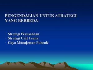 PENGENDALIAN UNTUK STRATEGI YANG BERBEDA Strategi Perusahaan Strategi
