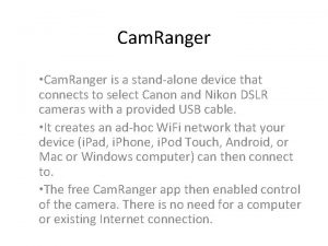 Cam Ranger Cam Ranger is a standalone device