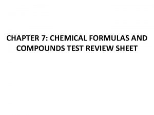 CHAPTER 7 CHEMICAL FORMULAS AND COMPOUNDS TEST REVIEW