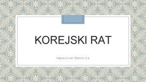 KOREJSKI RAT Napravio Ivan alinovi 8 a Razdoblje